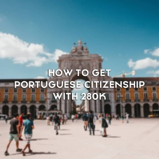 How to get Portuguese citizenship with 280k Golden Visa